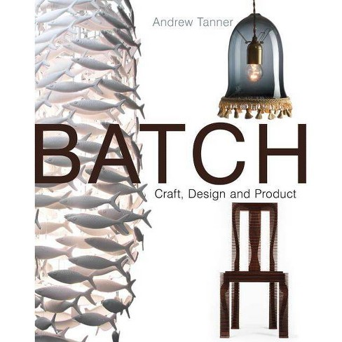 Batch; Craft, Design and Product - by  Andrew Tanner (Hardcover) - image 1 of 1
