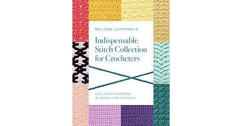 Melissa Leapman's Indispensable Stitch Collection for Crocheters : 200 Stitch Patterns in Words and - image 1 of 1