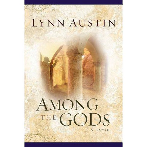 Among the Gods - (Chronicles of the King) by  Lynn Austin (Paperback) - image 1 of 1