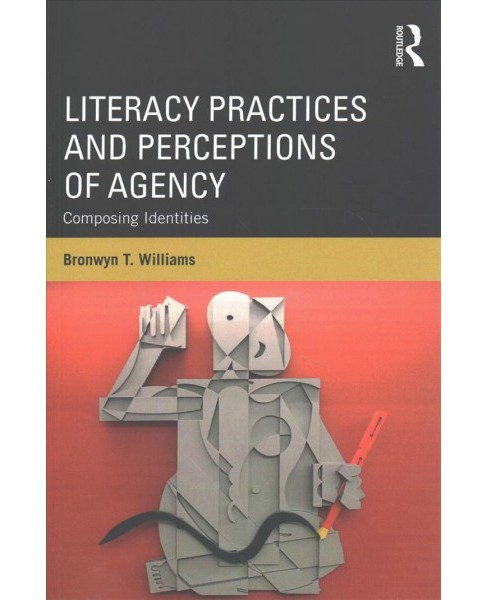 Literacy Practices and Perceptions of Agency : Composing Identities (Paperback) (Bronwyn T. Williams) - image 1 of 1