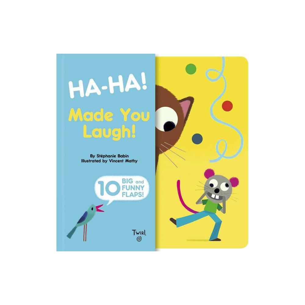 Ha Ha Made You Laugh Big Flaps By Stephanie Babin Hardcover