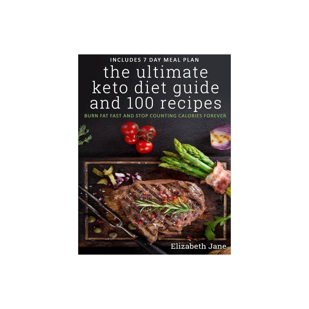 The Ultimate Keto Diet Guide & 100 Recipes - by Elizabeth Jane...