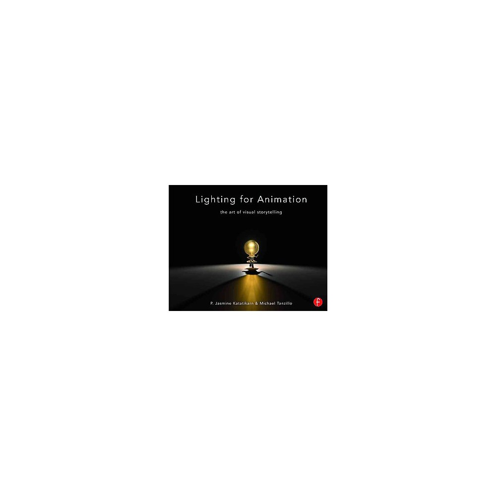 Lighting for Animation : The Art of Visual Storytelling (Paperback) (P. Jasmine Katatikarn)
