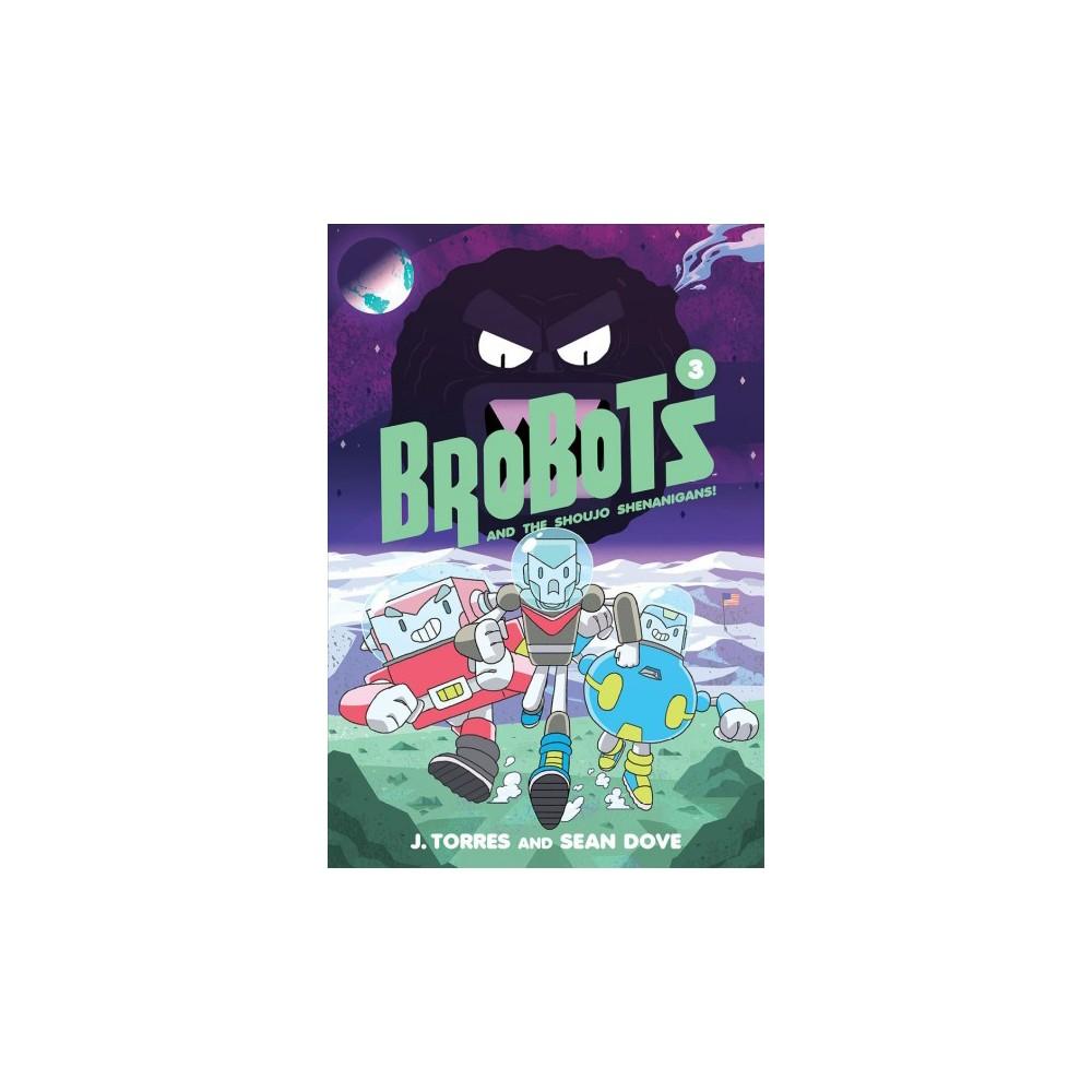 Brobots 3 : Brobots and the Shoujo Shenanigans! - (Brobots) by J. Torres (Hardcover)