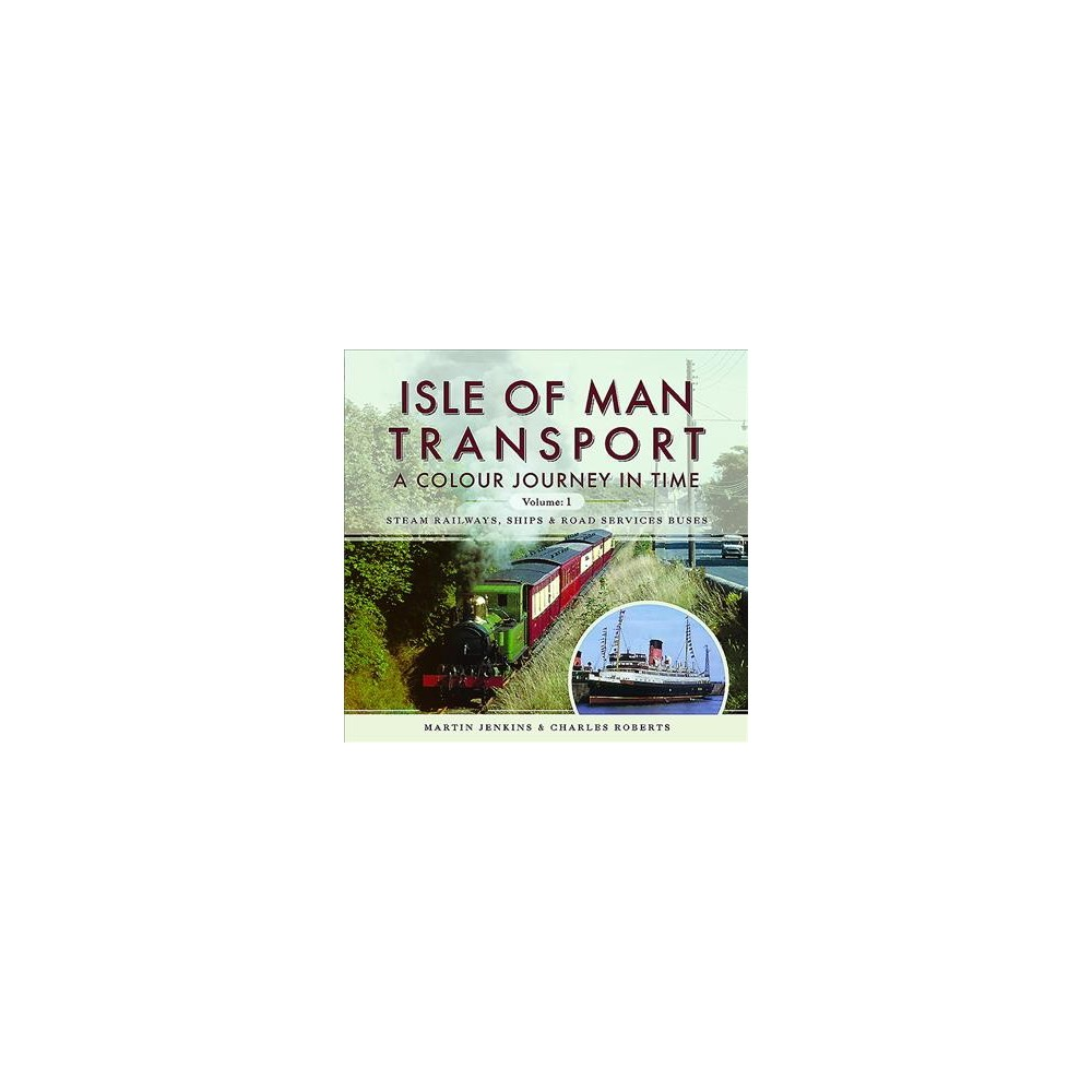 Isle of Man Transport : A Colour Journey in Time: Steam Railways, Ships and Road Services Buses