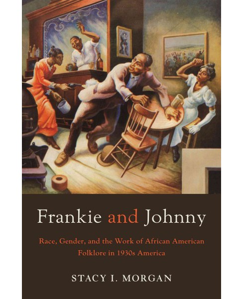 Frankie and Johnny : Race, Gender, and the Work of African American Folklore in 1930s America - image 1 of 1