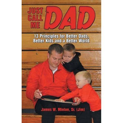 Just Call Me Dad By James W Minton Sr Jim Paperback Target