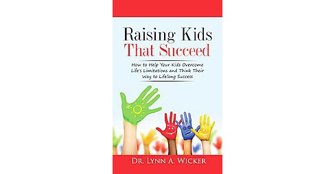 Raising Kids That Succeed : How to Help Your Kids Overcome Life's Limitations and Think Their Way to - image 1 of 1