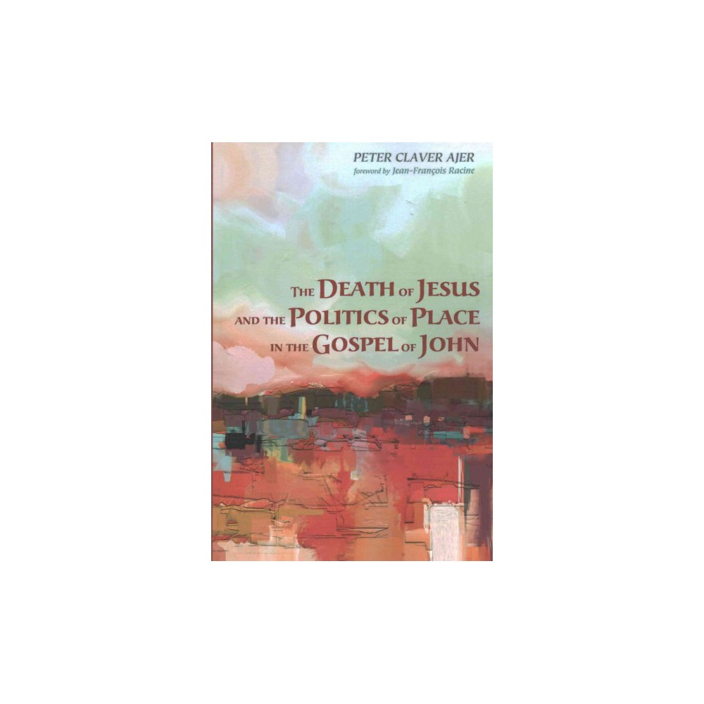 The Death of Jesus and the Politics of Place (Paperback)