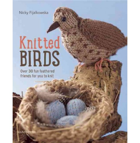 Knitted Birds : Over 30 fun feathered friends for you to knit (Paperback) (Nicky Fijalkowska) - image 1 of 1
