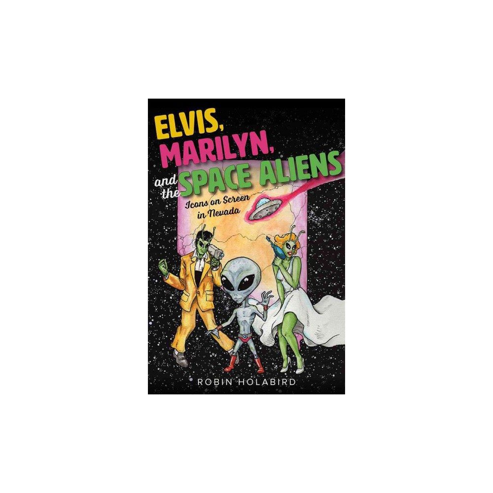 Elvis, Marilyn, and the Space Aliens : Icons on Screen in Nevada (Paperback) (Robin Holabird)
