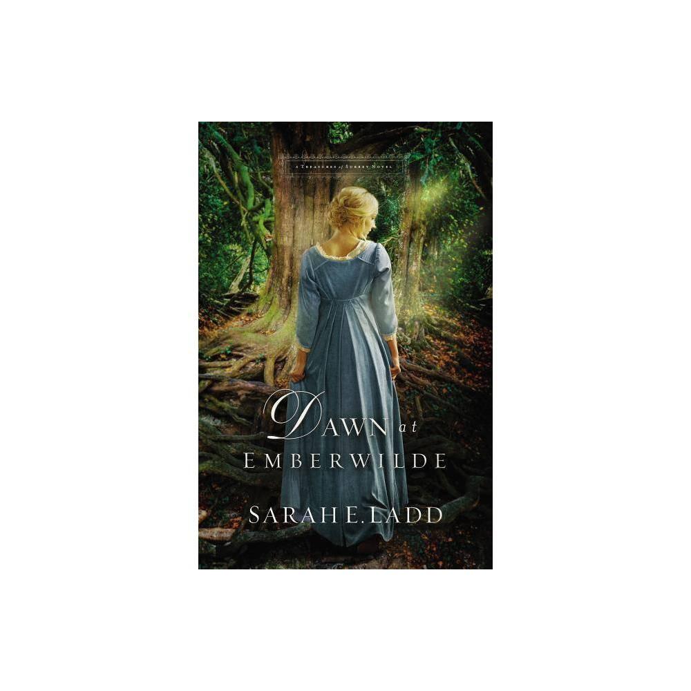 Dawn At Emberwilde Treasures Of Surrey Novel By Sarah E Ladd Paperback