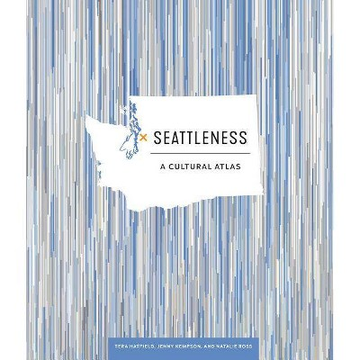 Seattleness - by  Tera Hatfield & Jenny Kempson & Natalie Ross (Hardcover)