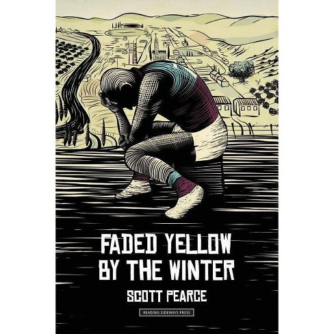 Faded yellow by the winter - by  Scott Pearce (Paperback) - image 1 of 1