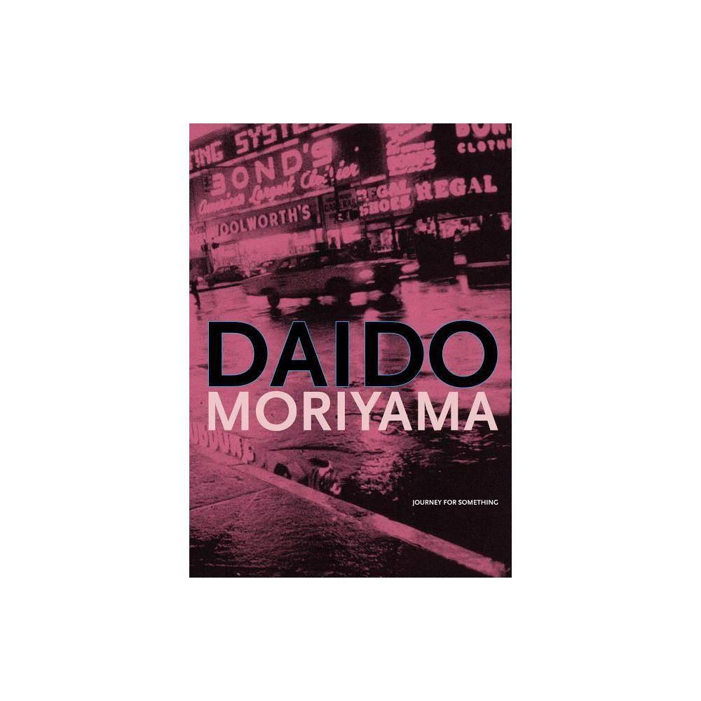 Daido Moriyama: Journey for Something - (Hardcover)