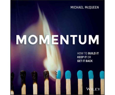 Momentum : How to Build It, Keep It or Get It Back (Paperback) (Michael Mcqueen) - image 1 of 1