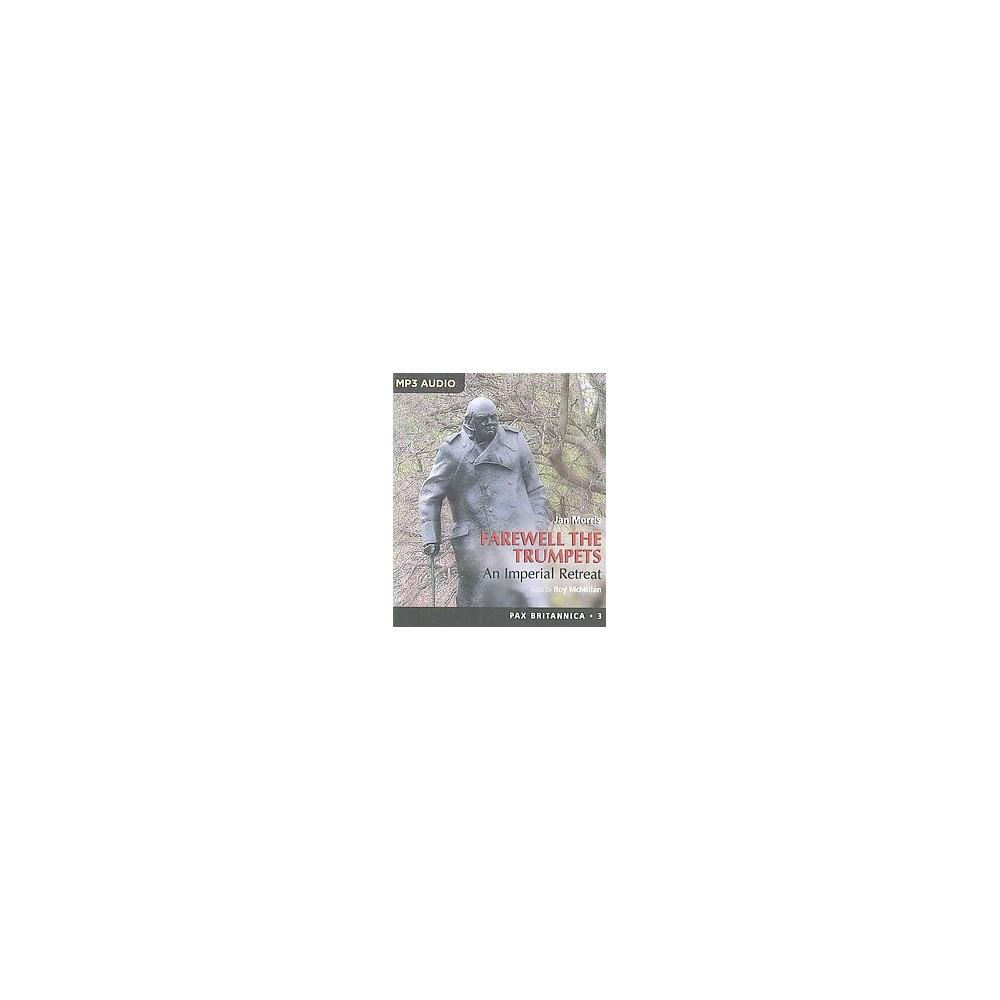 Farewell the Trumpets : An Imperial Retreat (Unabridged) (MP3-CD) (Jan Morris)