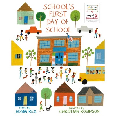 School's First Day of School - Target Exclusive Edition by Adam Rex & Christian Robinson (Hardcover) - Christian Robinson x Target