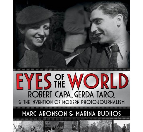Eyes of the World : Robert Capa, Gerda Taro, and the Invention of Modern Photojournalism -  (Hardcover) - image 1 of 1