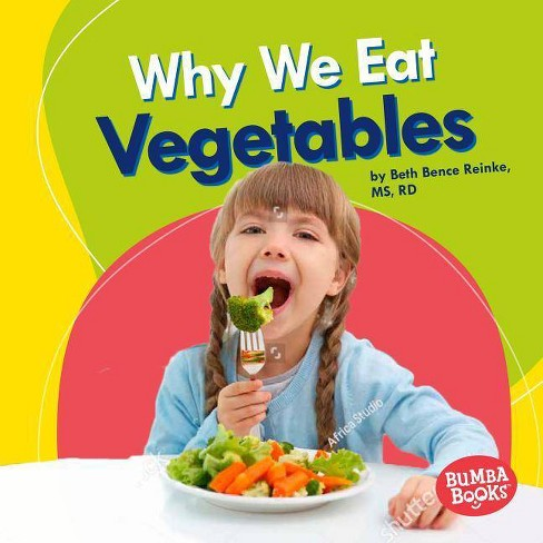 Why We Eat Vegetables - (Bumba Books (R) -- Nutrition Matters) by  Beth Bence Reinke (Hardcover) - image 1 of 1