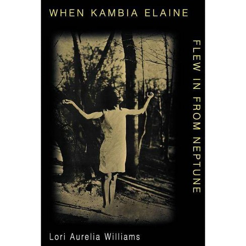 When Kambia Elaine Flew in from Neptune - by  Lori Aurelia Williams (Paperback) - image 1 of 1