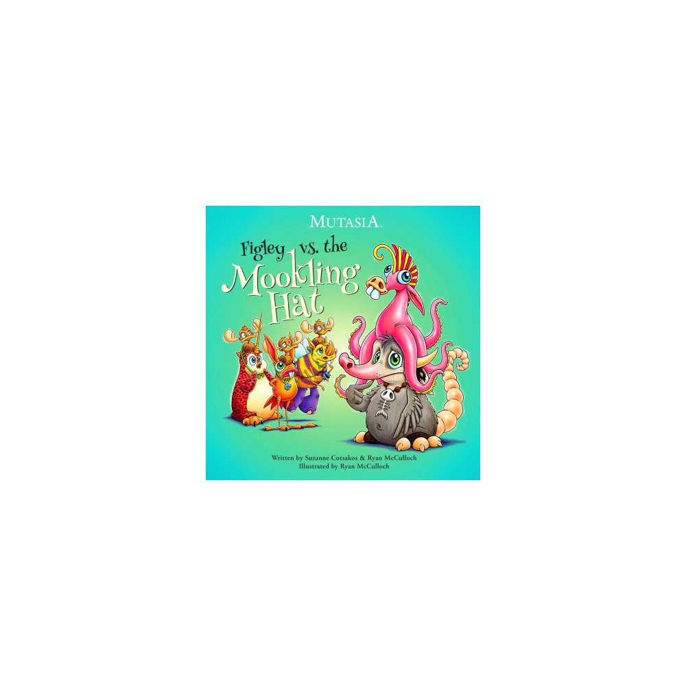 Figley vs. the Mookling Hat - (Mutasia) by Suzanne Cotsakos & Ryan McCulloch (Hardcover)