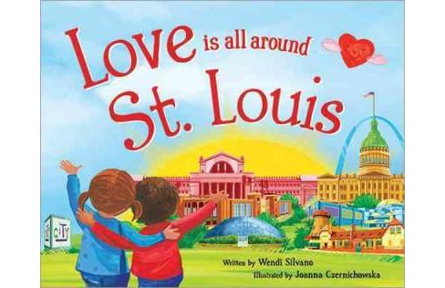 Love Is All Around St. Louis (Hardcover) (Wendi Silvano) - image 1 of 1