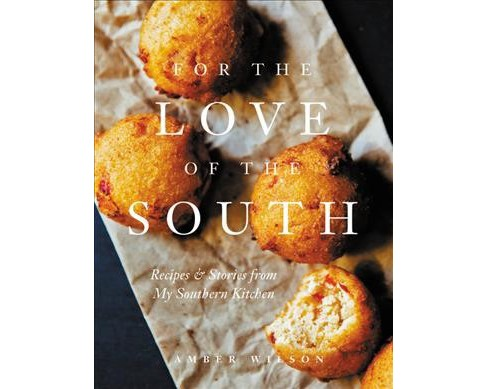 For the Love of the South : Recipes and Stories from My Southern Kitchen -  by Amber Wilson (Hardcover) - image 1 of 1