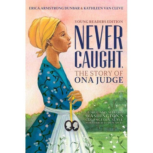 Never Caught, the Story of Ona Judge - by  Erica Armstrong Dunbar & Kathleen Van Cleve (Hardcover) - image 1 of 1