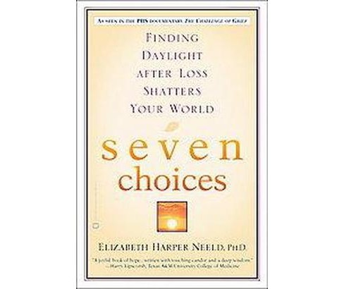 Seven Choices : Finding Daylight After Loss Shatters Your World (Reprint) (Paperback) (Elizabeth Harper - image 1 of 1