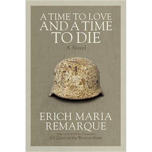 A Time to Love and a Time to Die - by  Erich Maria Remarque (Paperback) - image 1 of 1