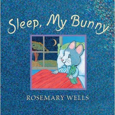 Sleep, My Bunny - by Rosemary Wells (Hardcover)