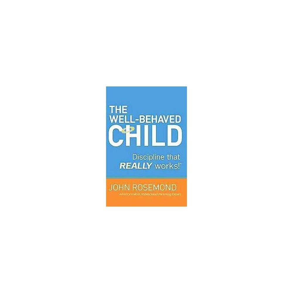 Well-Behaved Child : Discipline That Really Works! (Paperback) (John Rosemond)