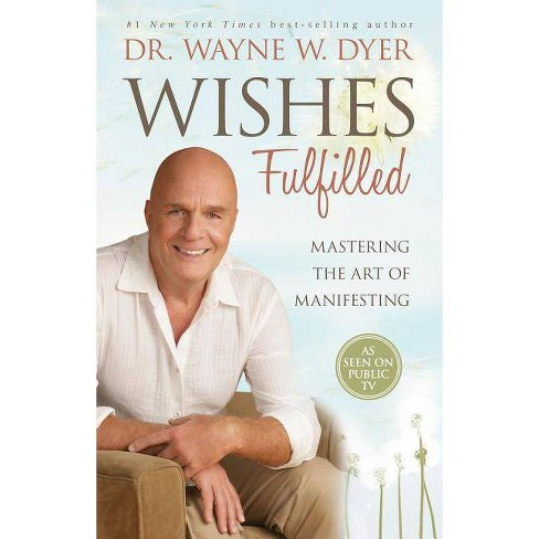 Wishes Fulfilled - by  Wayne W Dyer (Paperback) - image 1 of 1