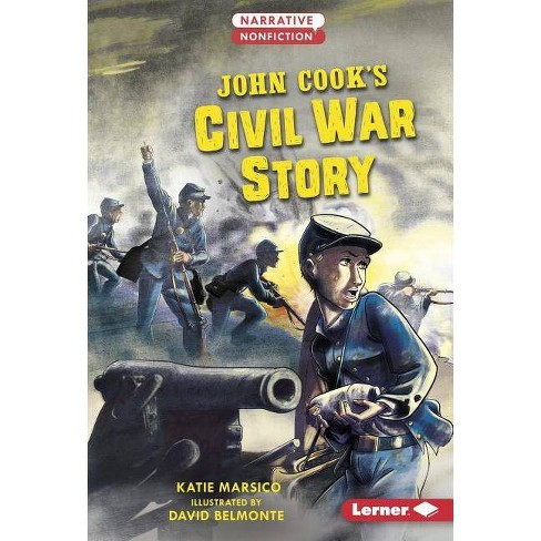 John Cook's Civil War Story - (Narrative Nonfiction: Kids in War) by  Katie Marsico (Hardcover) - image 1 of 1