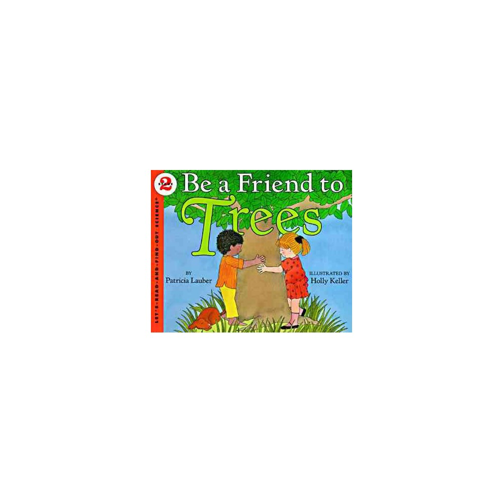 Be a Friend to Trees - Revised (Let'S-Read-And-Find-Out, Stage 2) by Patricia Lauber (Paperback)