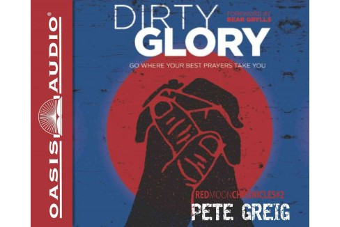 Dirty Glory : Go Where Your Best Prayers Take You -  Unabridged by Pete Greig (CD/Spoken Word) - image 1 of 1