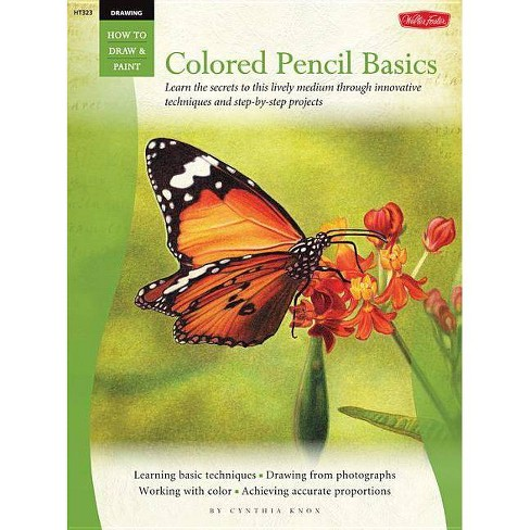 Drawing: Colored Pencil Basics - (How to Draw & Paint) by  Cynthia Knox (Paperback) - image 1 of 1