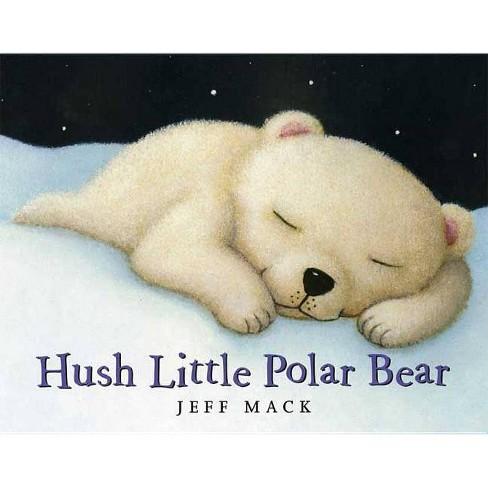 Hush Little Polar Bear - by  Jeff Mack (Hardcover) - image 1 of 1
