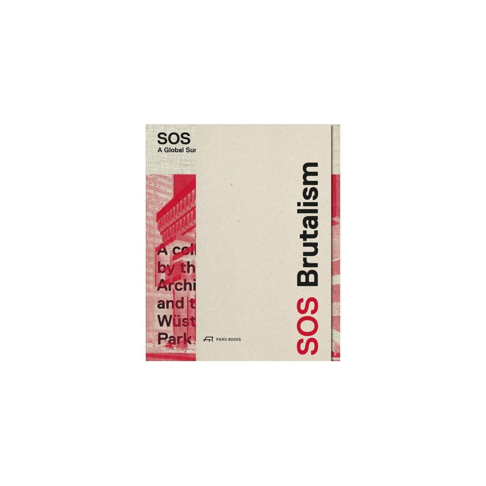 Sos Brutalism / Brutalism : A Global Survey / Contributions to the International Symposium in Berlin