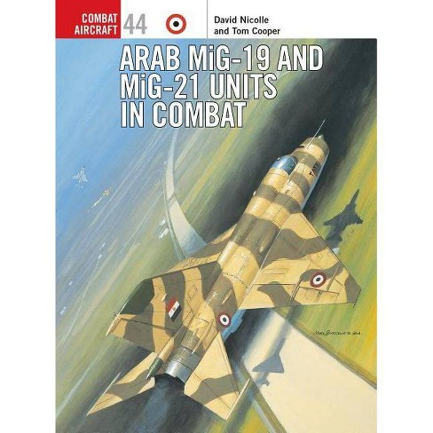 Arab MiG-19 and MiG-21 Units in Combat - (Combat Aircraft) by  David Nicolle (Paperback) - image 1 of 1