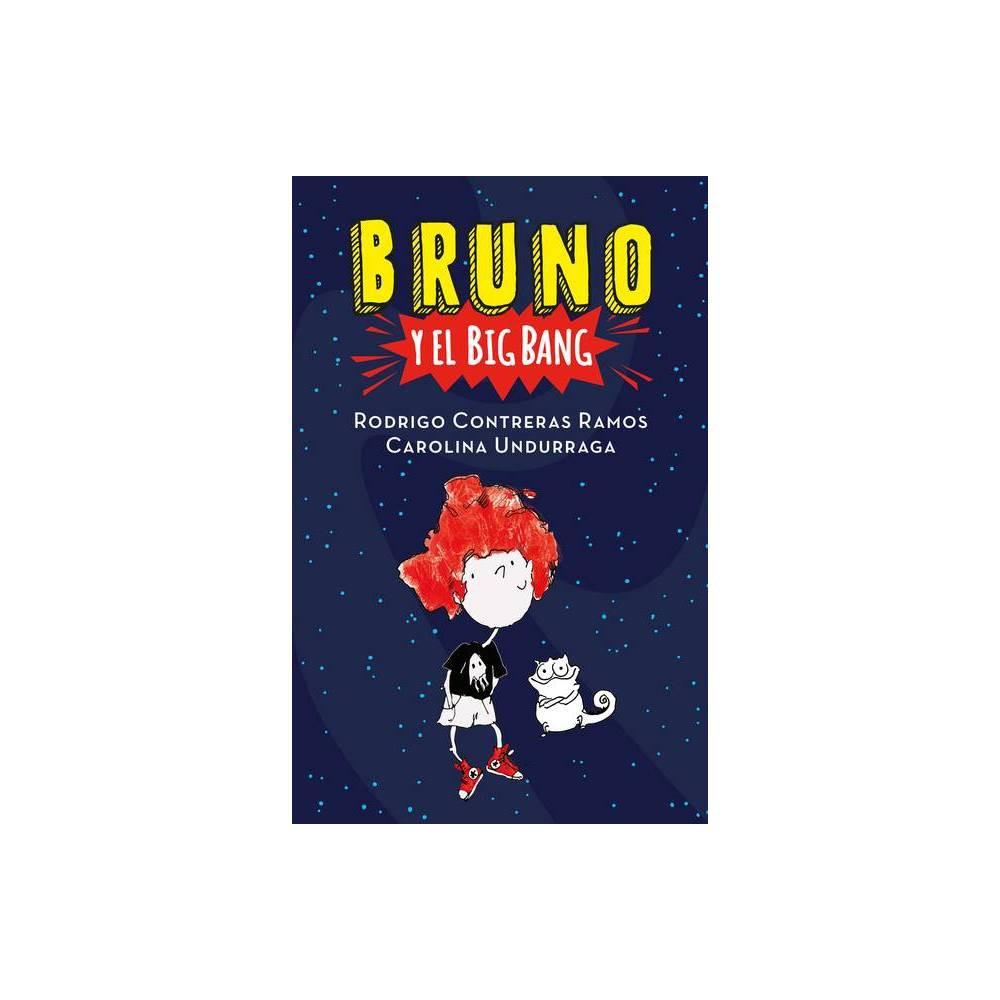 Bruno Y El Big Bang Bruno And The Big Bang By Rodrigo Contreras Ramos Carolina Undurraga Paperback