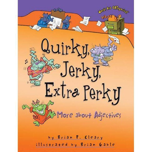 Quirky, Jerky, Extra Perky - (Words Are Categorical (Paperback)) by  Brian P Cleary (Paperback) - image 1 of 1