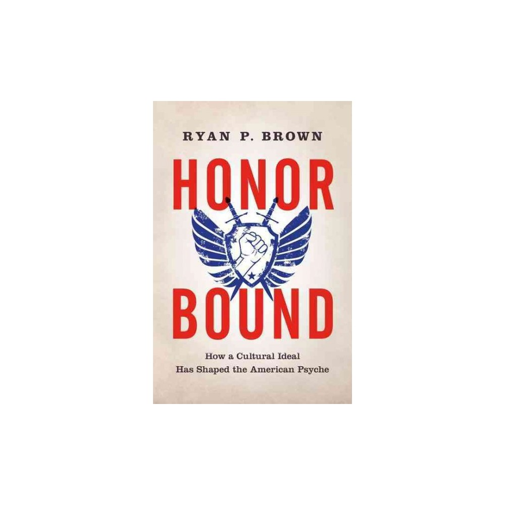Honor Bound : How a Cultural Ideal Has Shaped the American Psyche (Hardcover) (Ryan P. Brown)