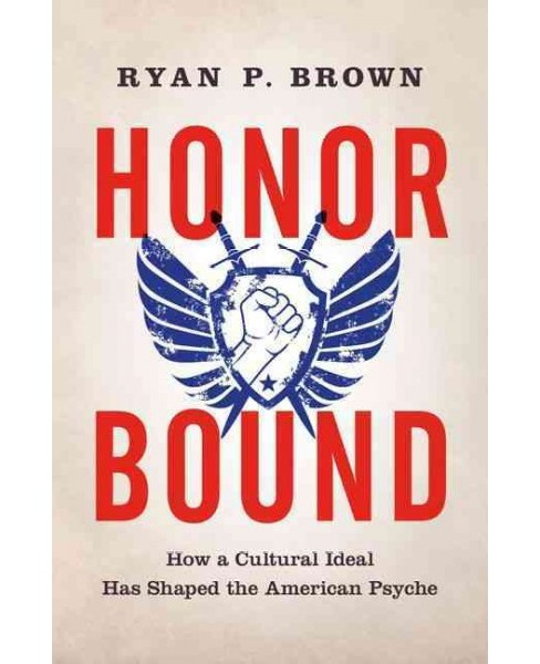 Honor Bound : How a Cultural Ideal Has Shaped the American Psyche (Hardcover) (Ryan P. Brown) - image 1 of 1