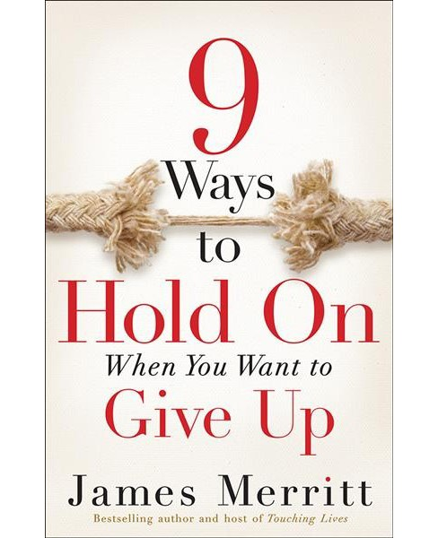 9 Ways to Hold on When You Want to Give Up (Paperback) (James Merritt) - image 1 of 1
