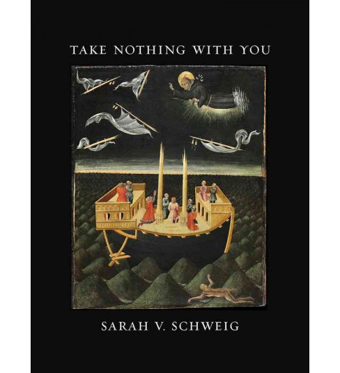 Take Nothing With You (Paperback) (Sarah V. Schweig) - image 1 of 1