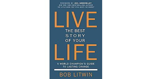 Live the Best Story of Your Life : A World Champion's Guide to Lasting Change (Paperback) (Bob Litwin) - image 1 of 1