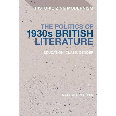 The Politics of 1930s British Literature - (Historicizing Modernism) by  Natasha Periyan (Paperback) - image 1 of 1