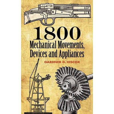 1800 Mechanical Movements - (Dover Science Books) 16th Edition by  Gardner D Hiscox (Paperback)